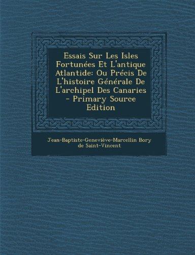 Essais Sur Les Isles Fortunées Et L'antique Atlantide: Ou Précis De L'histoire Générale De L'archipel Des Canaries - Primary Source Edition