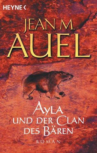 Ayla und der Clan des Bären: Ayla 1 (Kinder Der Erde / Earth's Children)