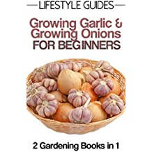 Growing Garlic, Growing Onions, How To Grow Garlic and Onions, Step by Step Guide (Lifestyle Guides Book 7) (English Edition)