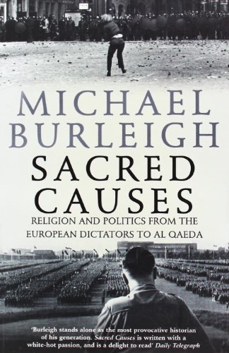 Sacred Causes: Religion and Politics from the European Dictators to Al Qaeda par Michael Burleigh