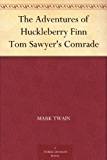 The Adventures of Huckleberry Finn Tom Sawyer's Comrade (English Edition)