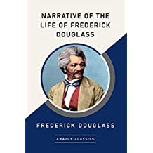 Narrative of the Life of Frederick Douglass (AmazonClassics Edition)