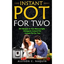 Instant Pot for Two Cookbook: 201 quick and easy Recipes in Two Manuscripts:  -Ketogenic Instant Pot  & -Instant Pot for Two (Allyson C. Naquin Cookbook Book 16) (English Edition)