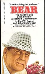 Bear: The Hard Life and Good Times of Alabamas Coach Bryant