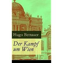 Der Kampf um Wien: Ein Roman von Tage: Die Entwicklung Österreichs von den 1920ern bis zum Anschluss an das Dritte Reich im Jahr 1938