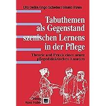 Tabuthemen als Gegenstand szenischen Lernens in der Pflege: Theorie und Praxis eines neuen pflegedidaktischen Ansatzes