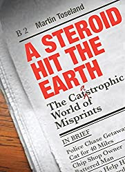 A Steroid Hit The Earth: The Catastrophic World of Misprints