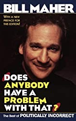 Does Anybody Have a Problem with That? The Best of Politically Incorrect by Bill Maher (1997-05-20)