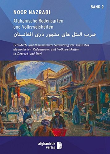 Afghanische Redensarten und Volksweisheiten BAND 2: Thematische sammlungen der schönsten afghanischen Sprichwörter in Deutsch und Dari