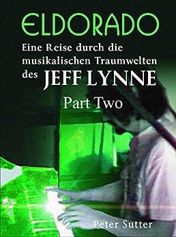 Eldorado Part Two: Eine Reise durch die musikalischen Traumwelten des Jeff Lynne. Band 2. (German Edition) by [Sutter, Peter]
