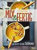 MIX & FERTIG 2019: Foto-Wochenkalender * Jede Woche ein neues Gericht * Fotos und Rezepte für den Thermomix® * 24 x 32 cm