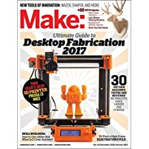 Make December 2016 / January 2017: Ultimate Guide to Desktop Fabrication 2017