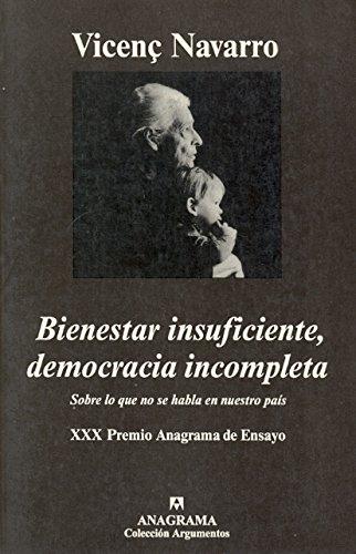 Bienestar insuficiente, democracia incompleta: Sobre lo que no se habla en nuestro país (Argumentos) por Vicenç Navarro López