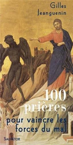 100 prières pour vaincre les forces du mal par Gilles Jeanguenin