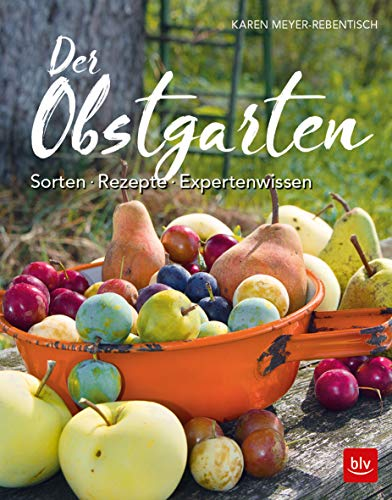 Der Obstgarten: Sorten - Rezepte - Expertenwissen