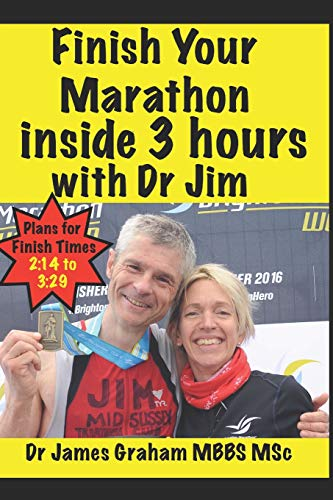 Finish Your Marathon inside 3 hours with Dr Jim (A Dr's Sport & Lifestyle Guide Book, Band 2)