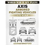 Axis Armored Fighting Vehicles: 1:72 Scale (World War II AFV Plans) by George Bradford (2009-08-12)