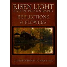 Risen Light Nature Photography of Reflections & Flowers (English Edition)