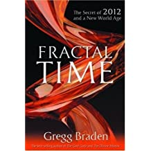 Fractal Time: The Secret Of 2012 And A New World Age by Gregg Braden (2009-03-26)
