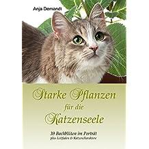 Starke Pflanzen für die Katzenseele: 39 Bachblüten im Porträt plus Leitfaden & Katzencharaktere