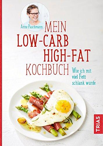 Mein Low-Carb-High-Fat-Kochbuch: Wie ich mit viel Fett schlank wurde