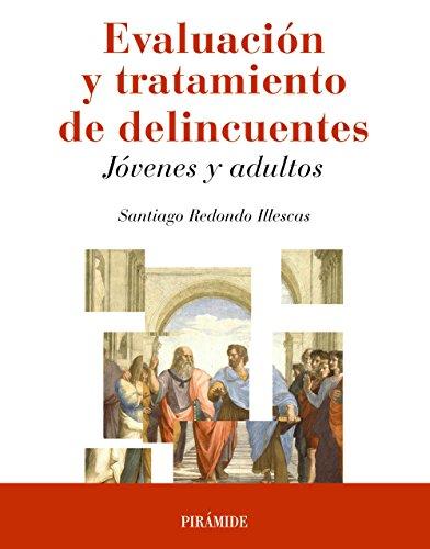 Evaluación y tratamiento de delincuentes : jóvenes y adultos por Santiago Redondo Illescas
