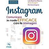 Instagram. Comunicare in modo efficace con le immagini (Italian Edition)