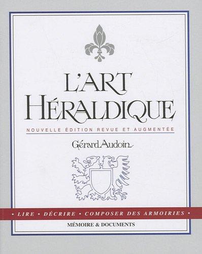 L'art héraldique : Lire, décrire, composer des armoiries par Gérard Audoin