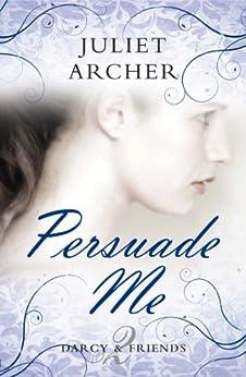 Persuade Me (Choc Lit) (Darcy & Friends Book 2) (English Edition) par [Archer, Juliet]