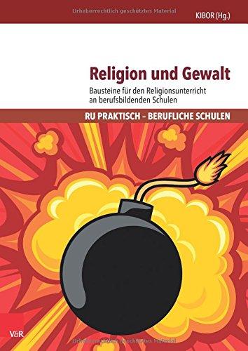 Religion und Gewalt: Bausteine für den Religionsunterricht an berufsbildenden Schulen (RU praktisch - Berufliche Schulen)