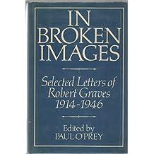 In Broken Images, Selected Letters of Robert Graves, 1914-1946: In Broken Images, 1914-46 v. 1