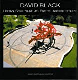 David Black Urban Sculpture as Proto-Architecture