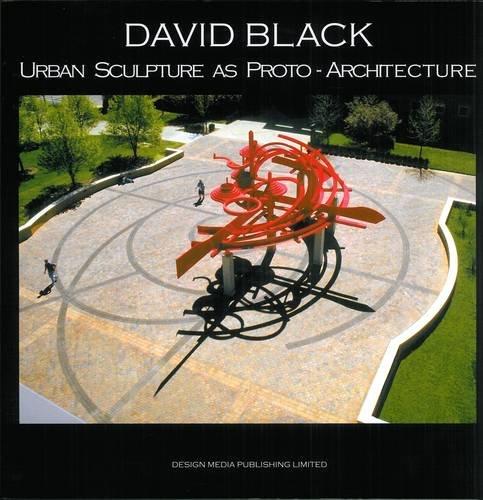 David Black: Urban Sculpture as Proto-Architecture