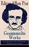 Gesammelte Werke: Kriminalgeschichten + Mystische Erzählungen + Gedichte + Roman + Biografie: Über 100 Titel in einem Buch: Annabel Lee; Der Rabe; Die ... Die schwarze Katze + Die Sphinx... - Edgar Allan Poe
