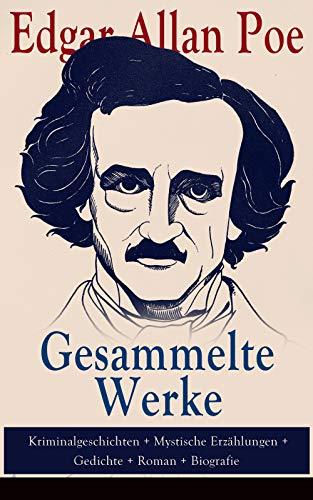 Gesammelte Werke: Kriminalgeschichten + Mystische Erzählungen + Gedichte + Roman + Biografie: Über...
