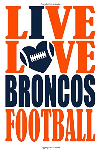Live Love Broncos Football Journal: A lined notebook for the Denver Broncos fan, 6x9 inches, 200 pages. Live Love Football in orange and I Heart Broncos in navy. (Sports Fan Journals) por WriteDrawDesign