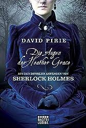 Die Augen der Heather Grace: Aus den dunklen Anfängen von Sherlock Holmes, Bd 1. Kriminalroman (Allgemeine Reihe. Bastei Lübbe Taschenbücher)