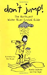 Don't Jump!: The Northwest Winter Blues Survival Guide