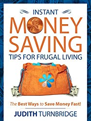 Instant Money Saving Tips for Frugal Living: The Best Ways to Save Money Fast! (English Edition)