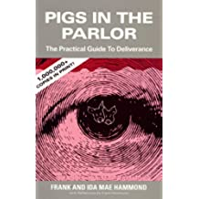 Pigs in the Parlor: A handbook for deliverance from demons and spiritual oppression. (English Edition)