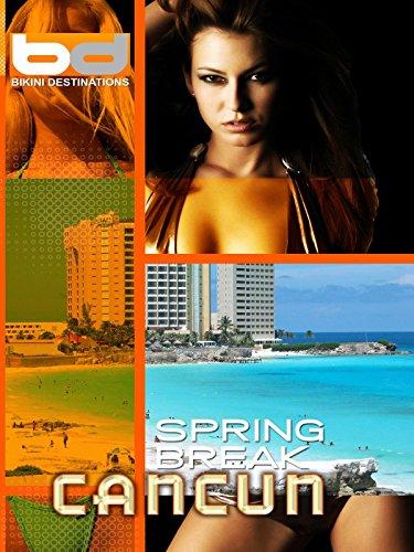 Bikini Destinations - Spring Break - Cancun, Mexico [OV]