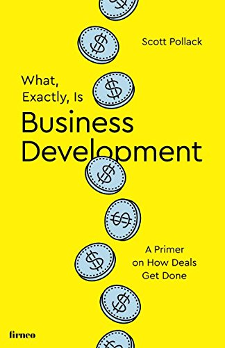 What, Exactly, Is Business Development?: A Primer on Getting Deals Done por Scott Pollack