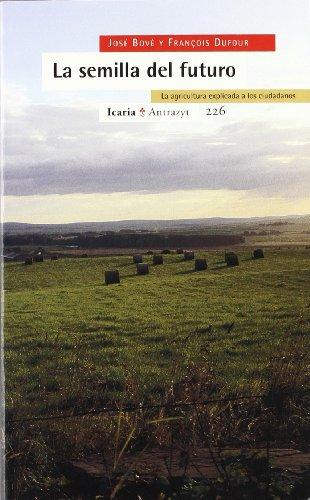 La semilla del futuro: La agricultura explicada a los ciudadanos (Antrazyt) por José Bové