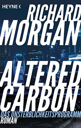 Altered Carbon - Das Unsterblichkeitsprogramm: Roman. Das Buch zur Netflix-Serie (Takeshi Kovacs 1) (Carbon Lo)