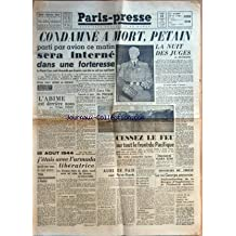 PARIS PRESSE [No 237] du 16/08/1945 - CONDAMNEA MORT - PETAIN SERA INTERNE DANS UNE FORTERESSE - DANS L'ILE DU MASQUE DE FER - LA NUIT DES JUGES PAR MAITREPIERRE - CESSEZ LE FEU SUR TOUT LE FRONT DU PACIFIQUE - L'AMIRAL NIMITZ - MAC ARTHUR - 1ER HARA-KIRI - L'ABIME EST DERRIERE NOUS PAR BARRES - 15 AOUT 1944 - J'ETAIS AVEC L'ARMADA MIBERATRICE PAR FAVREL - DISCOURS DU TRONE - LE ROI GEORGE - L'U.R.S.S. ET LA CHINE - TRAITE D'ALLIANCE - AUBE DE PAIX SUR NEW YORK