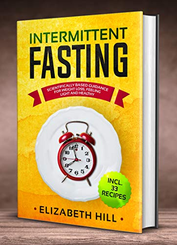 Intermittent Fasting: Scientifically Based Guidance for ...