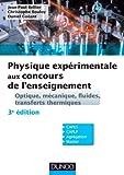 Physique expérimentale aux concours de l'enseignement - Optique, mécanique, fluides, transferts thermiques - 3éd .