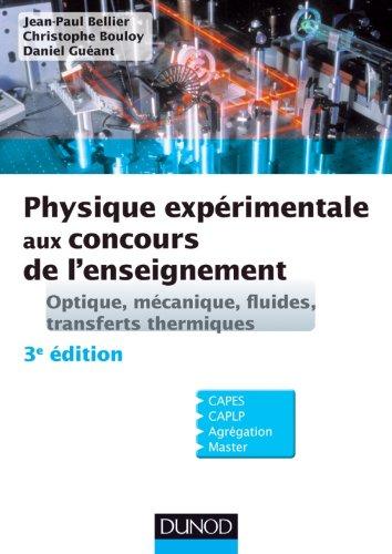 Physique expérimentale aux concours de l'enseignement : Optique, mécanique, fluides, transferts thermiques - 3éd