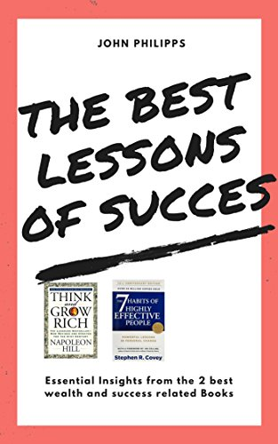 "the best lessons of success ("" the 7 habits of highly effective people ""and ""think and grow rich"" summary compilation): Essential Insights from the 2 best ... and success related Books. (English Edition)"