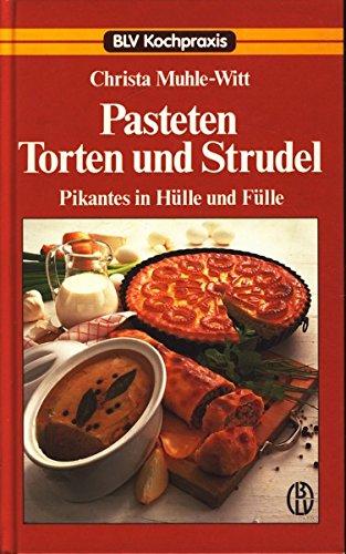 Pasteten, Torten und Strudel. Pikantes in Hülle und Fülle
